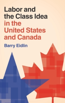 Labor and the Class Idea in the United States and Canada, Hardback Book