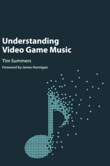 Understanding Video Game Music, Hardback Book