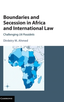 Boundaries and Secession in Africa and International Law : Challenging Uti Possidetis, Hardback Book