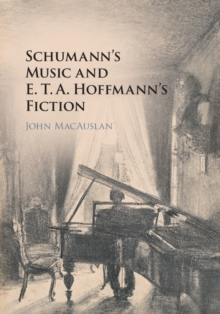 Schumann's Music and E. T. A. Hoffmann's Fiction, Hardback Book
