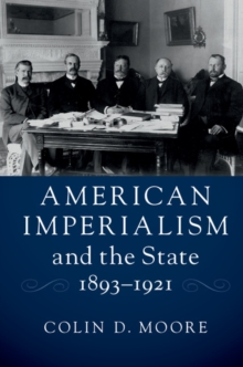 American Imperialism and the State, 1893-1921, Hardback Book