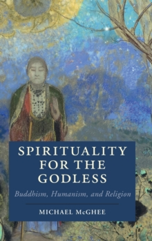 Spirituality for the Godless : Buddhism, Humanism, and Religion