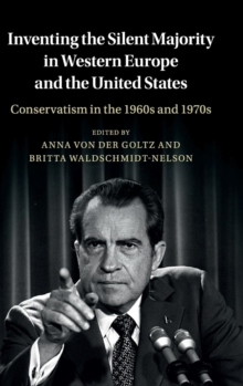 Inventing the Silent Majority in Western Europe and the United States : Conservatism in the 1960s and 1970s, Hardback Book