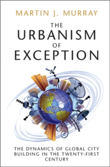 The Urbanism of Exception : The Dynamics of Global City Building in the Twenty-First Century, Hardback Book
