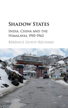 Shadow States : India, China and the Himalayas, 1910-1962, Hardback Book