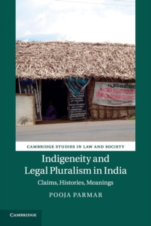 Indigeneity and Legal Pluralism in India : Claims, Histories, Meanings, Paperback / softback Book
