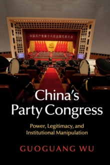 China's Party Congress : Power, Legitimacy, and Institutional Manipulation, Paperback / softback Book