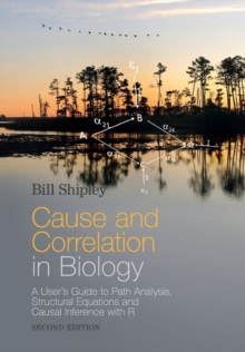 Cause and Correlation in Biology : A User's Guide to Path Analysis, Structural Equations and Causal Inference with R, Paperback / softback Book