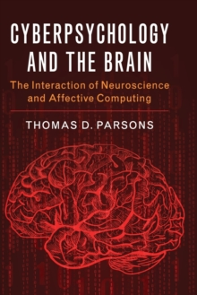 Cyberpsychology and the Brain : The Interaction of Neuroscience and Affective Computing, Paperback / softback Book