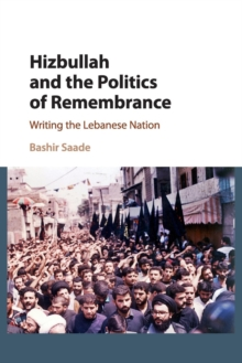 Hizbullah and the Politics of Remembrance : Writing the Lebanese Nation, Paperback / softback Book