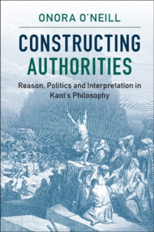Constructing Authorities : Reason, Politics and Interpretation in Kant's Philosophy, Paperback / softback Book