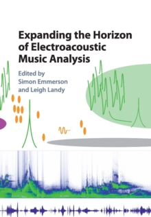 Expanding the Horizon of Electroacoustic Music Analysis, Paperback / softback Book