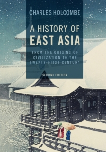 A History of East Asia : From the Origins of Civilization to the Twenty-First Century, Paperback / softback Book