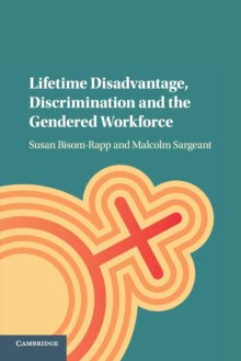 Lifetime Disadvantage, Discrimination and the Gendered Workforce, Paperback / softback Book