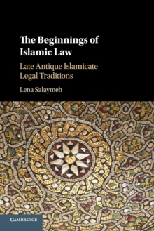 The Beginnings of Islamic Law : Late Antique Islamicate Legal Traditions, Paperback / softback Book