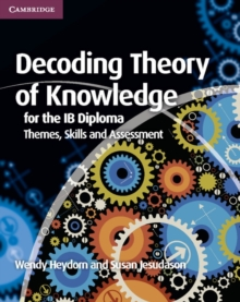 Decoding Theory of Knowledge for the IB Diploma : Themes, Skills and Assessment, Paperback Book