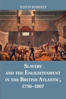 Slavery and the Enlightenment in the British Atlantic, 1750-1807, Paperback / softback Book