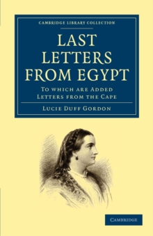 Last Letters from Egypt : To Which are Added Letters from the Cape