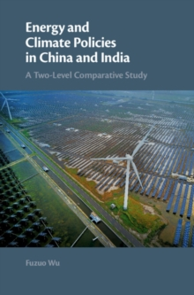 Energy and Climate Policies in China and India : A Two-Level Comparative Study, Hardback Book
