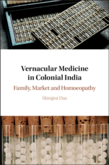 Vernacular Medicine in Colonial India : Family, Market and Homoeopathy, Hardback Book