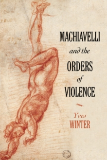 Machiavelli and the Orders of Violence, Hardback Book