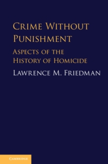 Crime Without Punishment : Aspects of the History of Homicide, Hardback Book