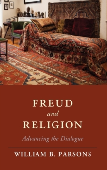 Freud and Religion : Advancing the Dialogue