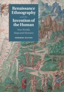 Renaissance Ethnography and the Invention of the Human : New Worlds, Maps and Monsters, Paperback / softback Book