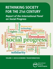 Rethinking Society for the 21st Century: Volume 1, Socio-Economic Transformations : Report of the International Panel on Social Progress, Paperback / softback Book