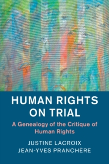 Human Rights on Trial : A Genealogy of the Critique of Human Rights, Paperback / softback Book