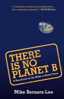 There Is No Planet B : A Handbook for the Make or Break Years, Paperback / softback Book