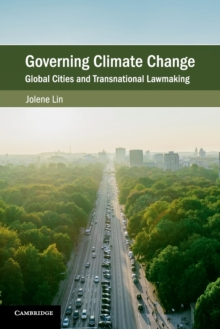 Governing Climate Change : Global Cities and Transnational Lawmaking, Paperback / softback Book