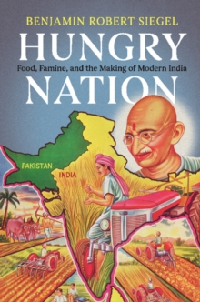 Hungry Nation : Food, Famine, and the Making of Modern India, Paperback / softback Book