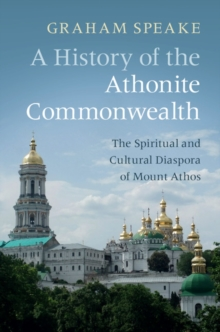 A History of the Athonite Commonwealth : The Spiritual and Cultural Diaspora of Mount Athos, Paperback / softback Book