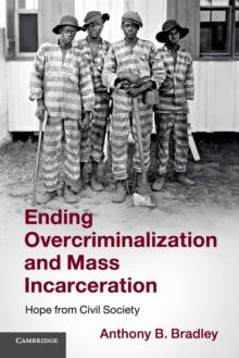 Ending Overcriminalization and Mass Incarceration : Hope from Civil Society, Paperback / softback Book