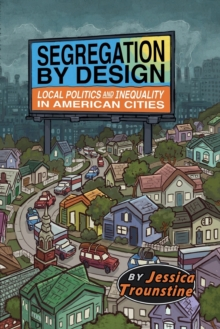 Segregation by Design : Local Politics and Inequality in American Cities, Paperback / softback Book