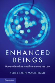 Enhanced Beings : Human Germline Modification and the Law, Paperback / softback Book
