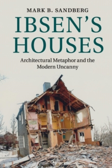 Ibsen's Houses : Architectural Metaphor and the Modern Uncanny, Paperback / softback Book