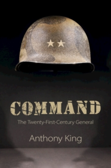 Command : The Twenty-First-Century General, Hardback Book