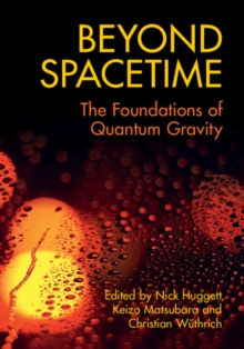 Beyond Spacetime : The Foundations of Quantum Gravity, Hardback Book