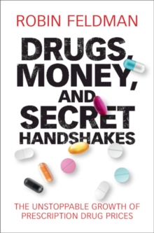 Drugs, Money, and Secret Handshakes : The Unstoppable Growth of Prescription Drug Prices