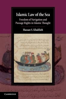 Islamic Law of the Sea : Freedom of Navigation and Passage Rights in Islamic Thought, Paperback / softback Book