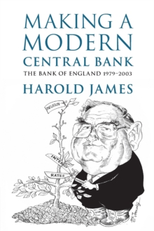 Making a Modern Central Bank : The Bank of England 1979-2003, Paperback / softback Book
