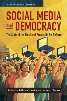 Social Media and Democracy : The State of the Field, Prospects for Reform, Paperback / softback Book
