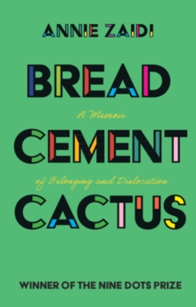 Bread, Cement, Cactus : A Memoir of Belonging and Dislocation, Paperback / softback Book