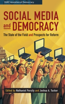 Social Media and Democracy : The State of the Field, Prospects for Reform