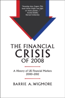 The Financial Crisis of 2008 : A History of US Financial Markets 2000-2012