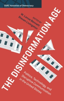 The Disinformation Age : Politics, Technology, and Disruptive Communication in the United States