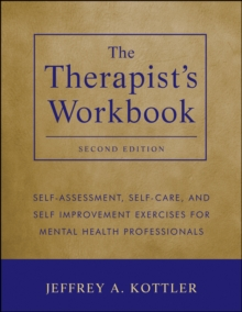 The Therapist's Workbook : Self-Assessment, Self-Care, and Self-Improvement Exercises for Mental Health Professionals, Paperback Book