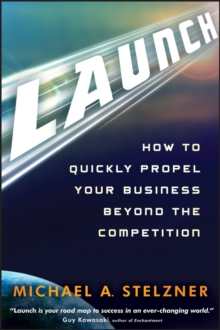 Launch : How to Quickly Propel Your Business Beyond the Competition, Hardback Book